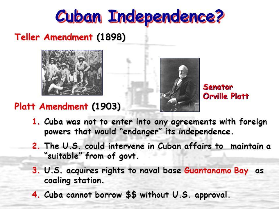 Cuban Independence Teller Amendment (1898) Platt Amendment (1903)