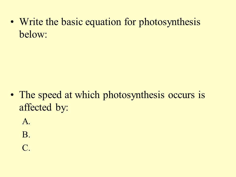 Write the basic equation for photosynthesis below: