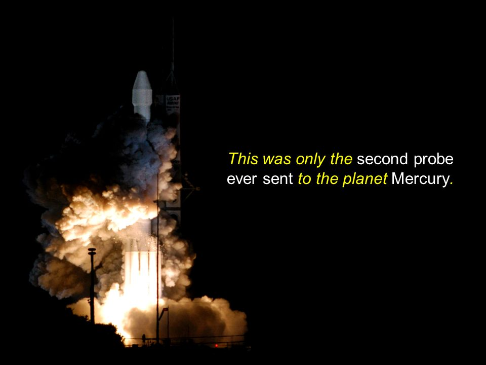 This was only the second probe ever sent to the planet Mercury.