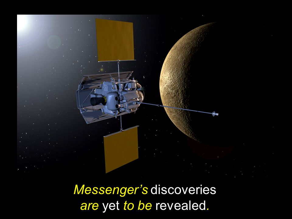 Messenger's discoveries are yet to be revealed.