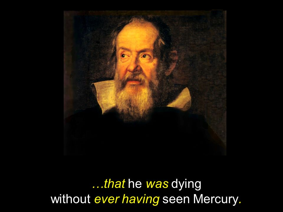 …that he was dying without ever having seen Mercury.