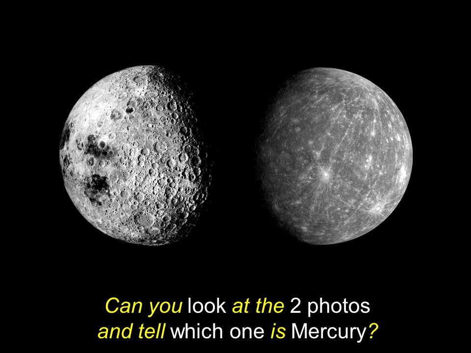 Can you look at the 2 photos and tell which one is Mercury
