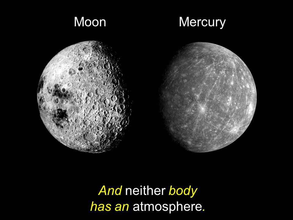 And neither body has an atmosphere.