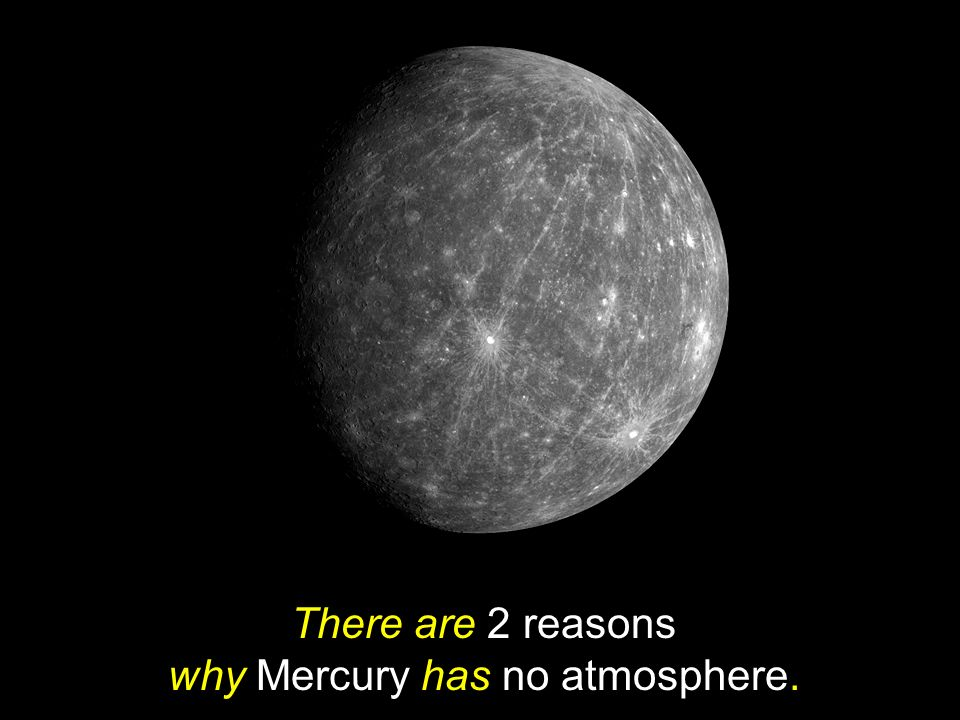 There are 2 reasons why Mercury has no atmosphere.