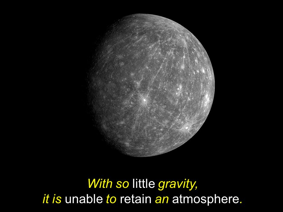 With so little gravity, it is unable to retain an atmosphere.