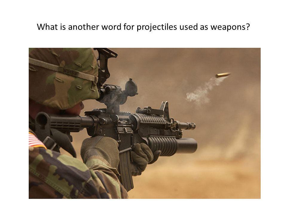 What is another word for projectiles used as weapons