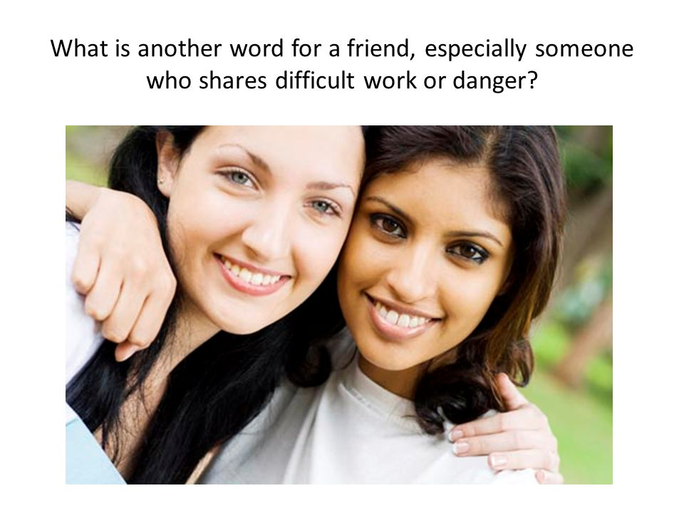 What is another word for a friend, especially someone who shares difficult work or danger