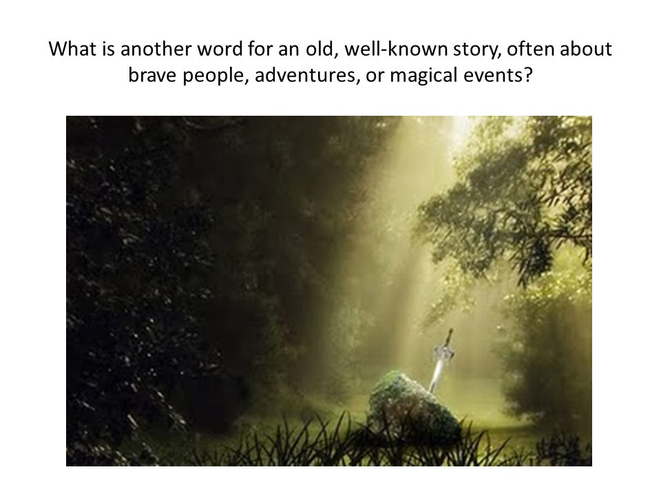 What is another word for an old, well-known story, often about brave people, adventures, or magical events