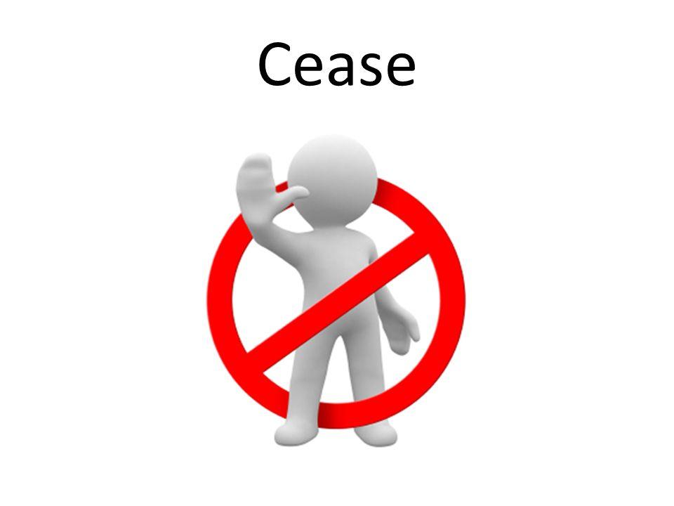 Cease