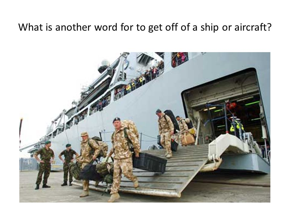 What is another word for to get off of a ship or aircraft