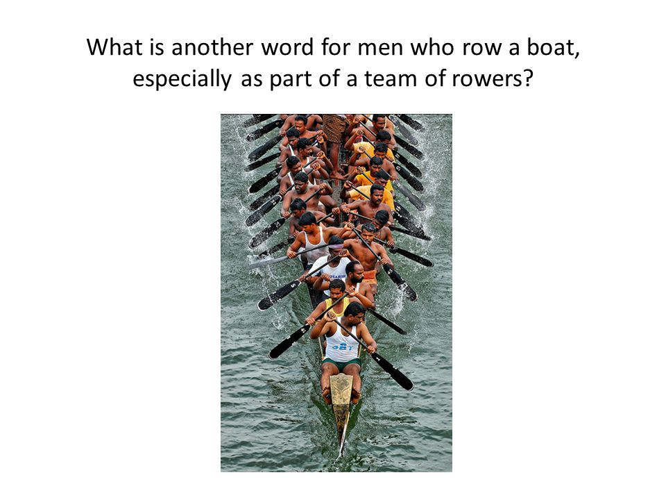 What is another word for men who row a boat, especially as part of a team of rowers