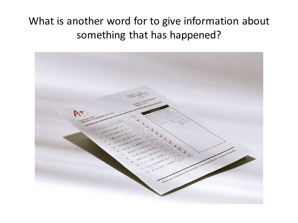 What is another word for to give information about something that has happened