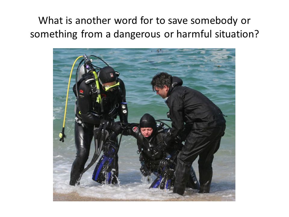 What is another word for to save somebody or something from a dangerous or harmful situation