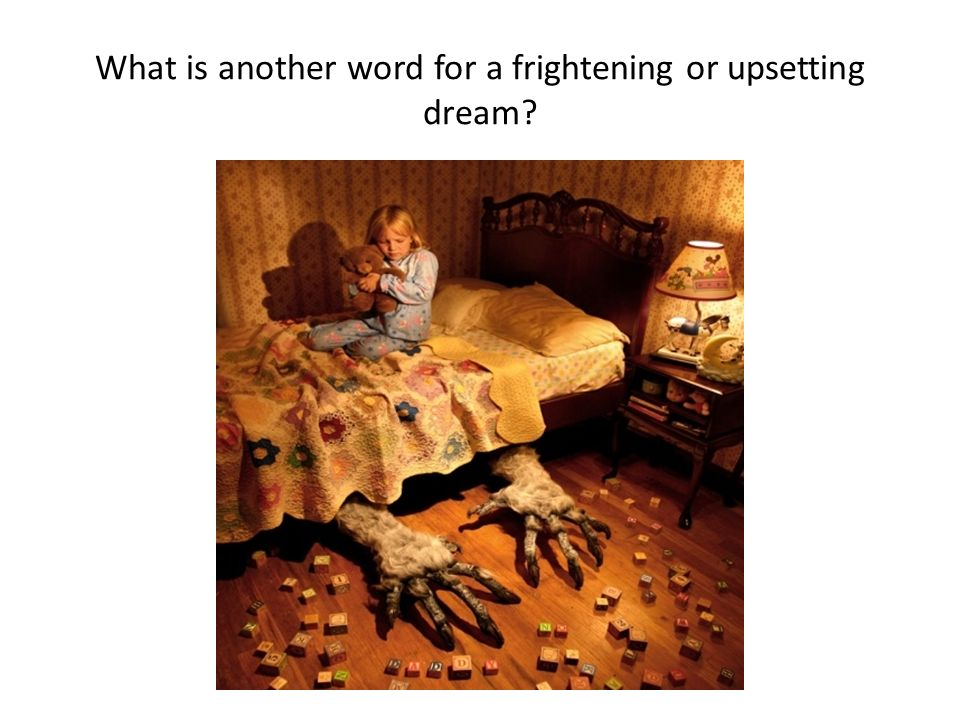 What is another word for a frightening or upsetting dream