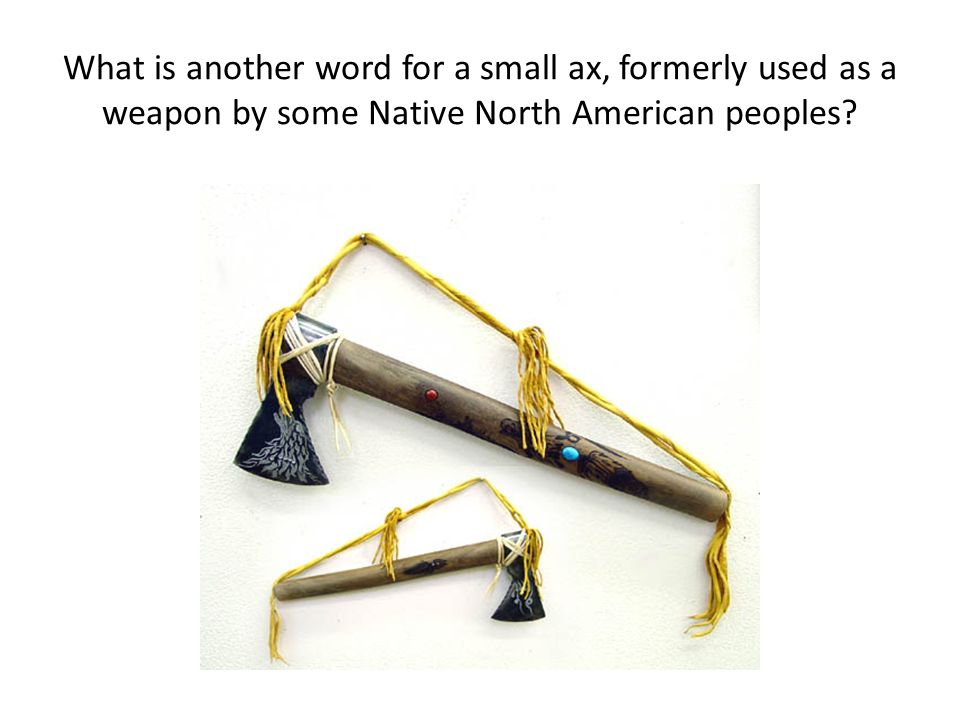 What is another word for a small ax, formerly used as a weapon by some Native North American peoples