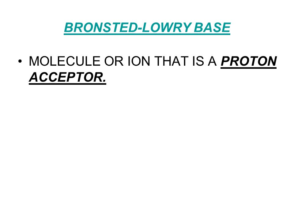 BRONSTED-LOWRY BASE MOLECULE OR ION THAT IS A PROTON ACCEPTOR.