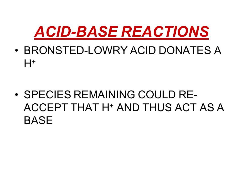 ACID-BASE REACTIONS BRONSTED-LOWRY ACID DONATES A H+