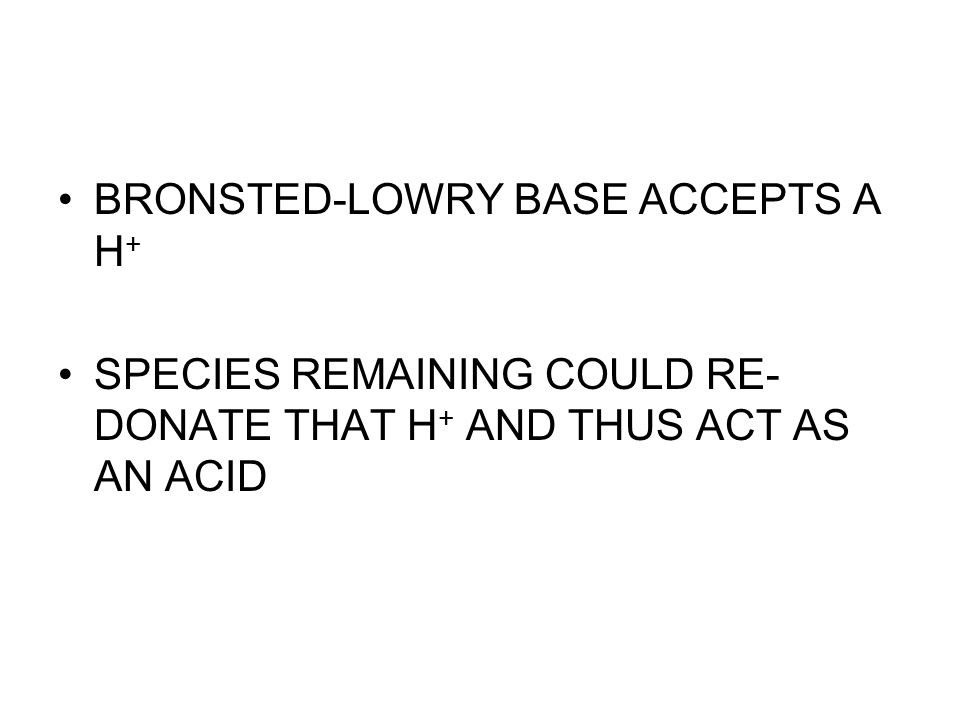 BRONSTED-LOWRY BASE ACCEPTS A H+