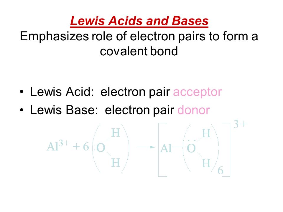 Lewis Acids and Bases Emphasizes role of electron pairs to form a covalent bond