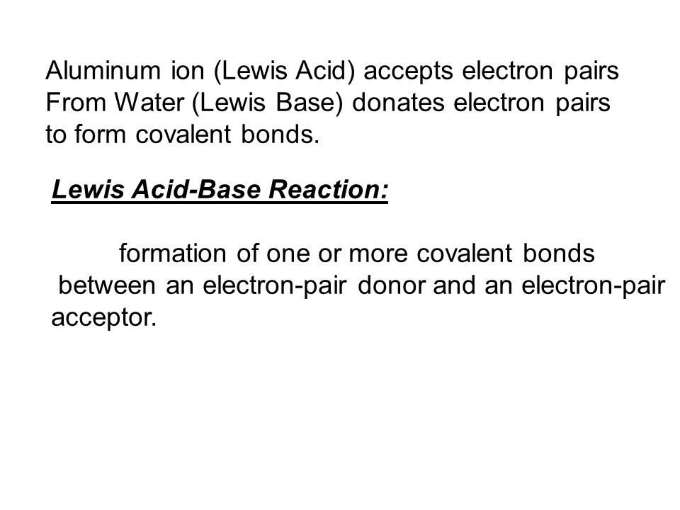 Aluminum ion (Lewis Acid) accepts electron pairs