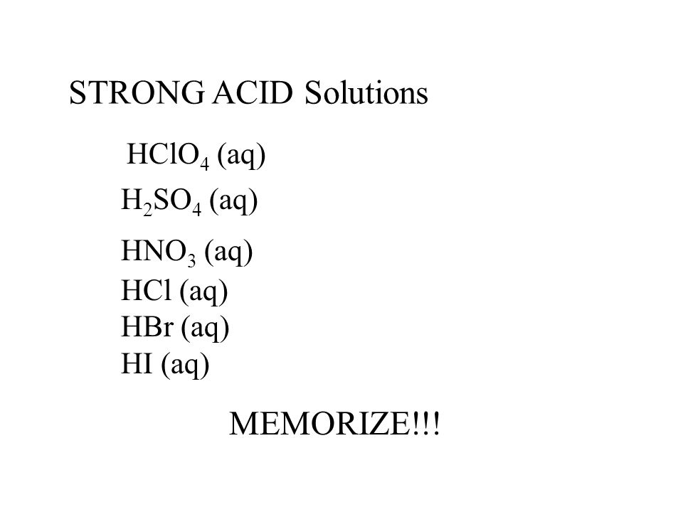 STRONG ACID Solutions MEMORIZE!!! HClO4 (aq) H2SO4 (aq) HNO3 (aq)
