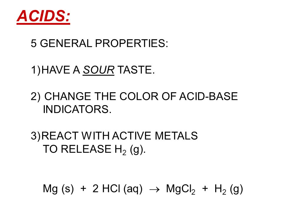 ACIDS: 5 GENERAL PROPERTIES: HAVE A SOUR TASTE.