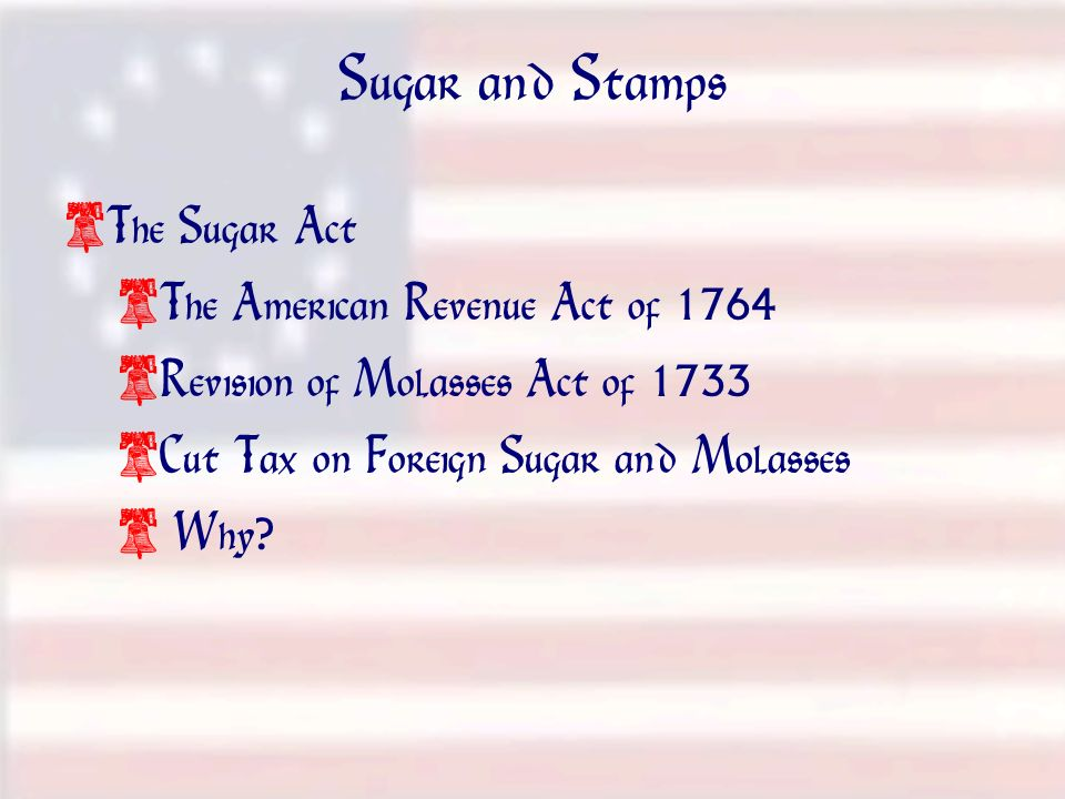 Sugar and Stamps The Sugar Act (1764)