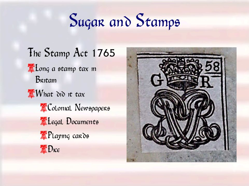 Sugar and Stamps The Stamp Act 1765 Long a stamp tax in Britain