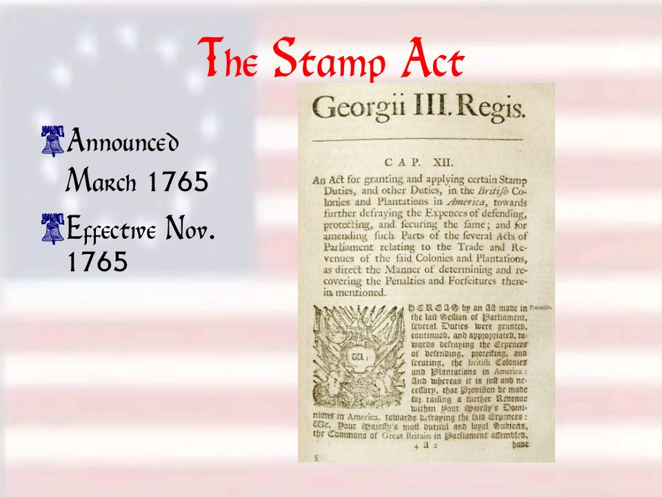 The Stamp Act Announced March 1765 Effective Nov. 1765