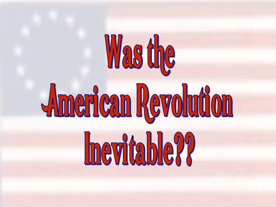 Was the American Revolution Inevitable