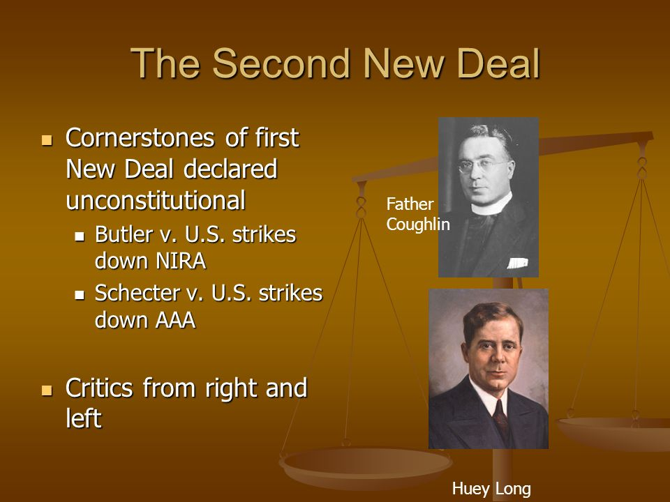 The Second New Deal Cornerstones of first New Deal declared unconstitutional. Butler v. U.S. strikes down NIRA.