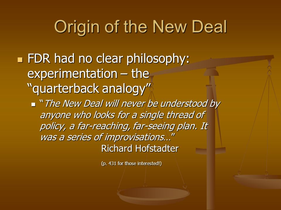 Origin of the New Deal FDR had no clear philosophy: experimentation – the quarterback analogy