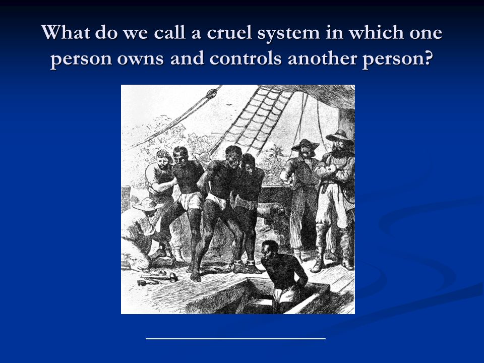What do we call a cruel system in which one person owns and controls another person