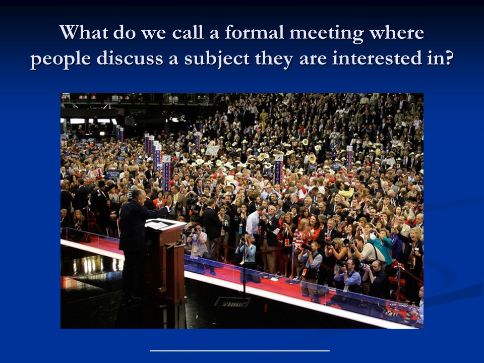 What do we call a formal meeting where people discuss a subject they are interested in