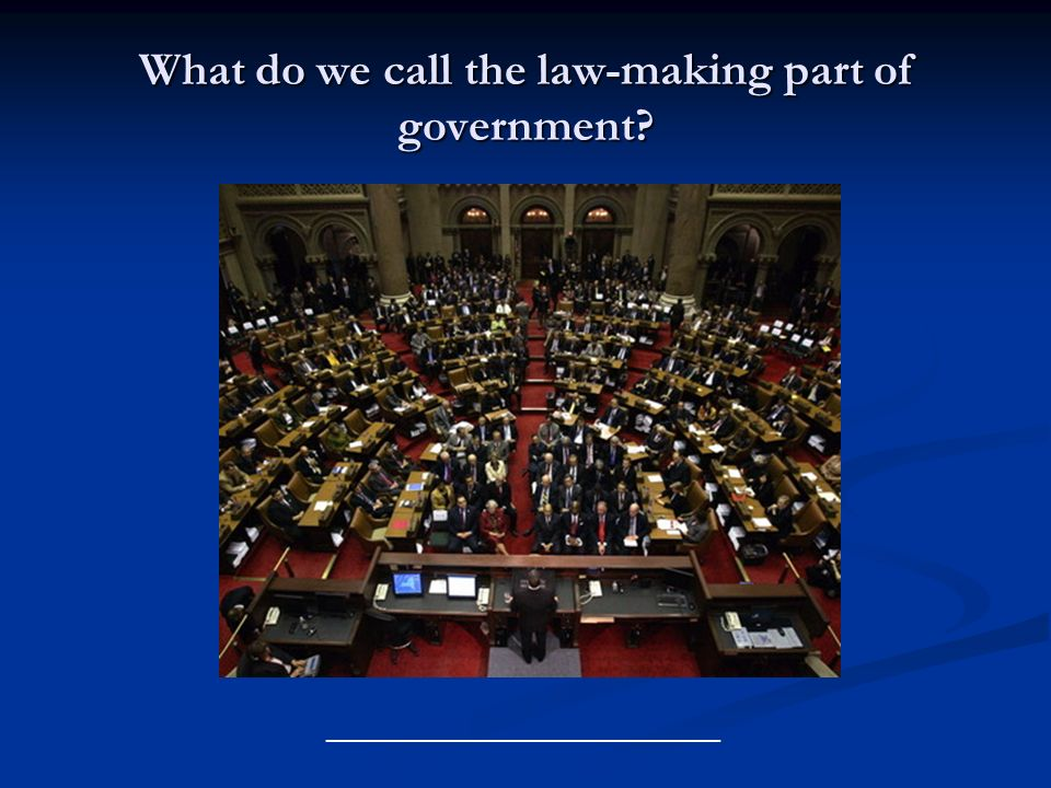 What do we call the law-making part of government