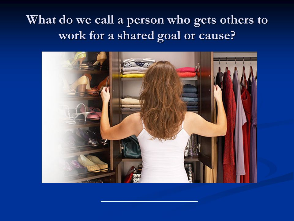 What do we call a person who gets others to work for a shared goal or cause