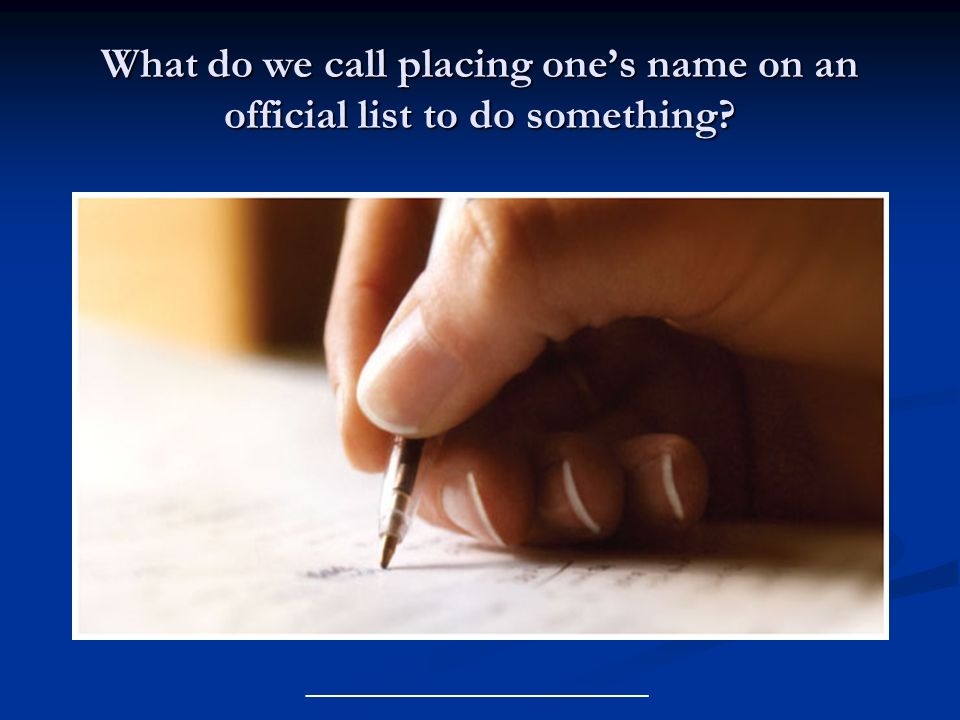 What do we call placing one's name on an official list to do something
