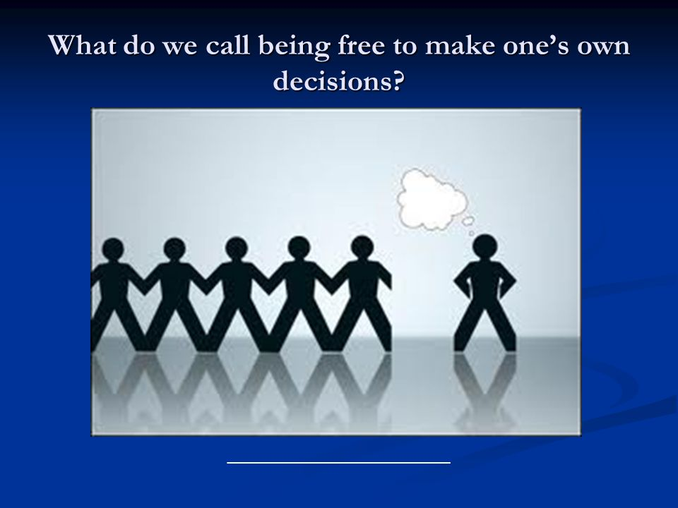 What do we call being free to make one's own decisions