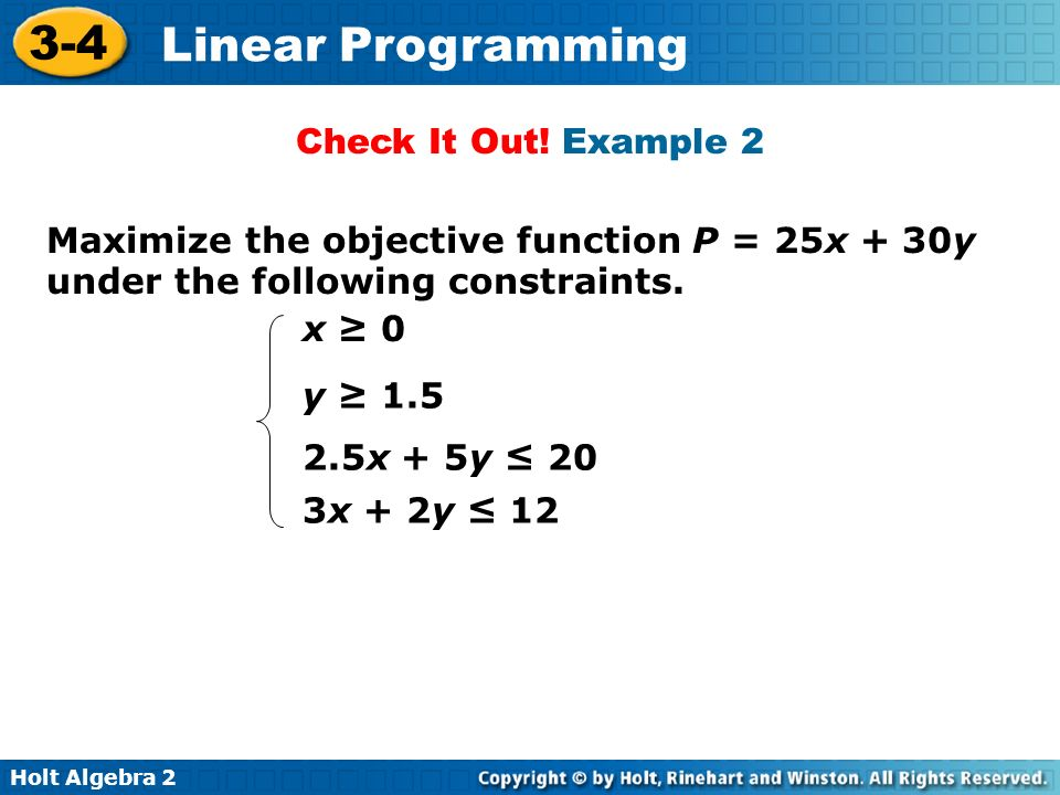 Check It Out! Example 2Maximize the objective function P = 25x + 30y under the following constraints.