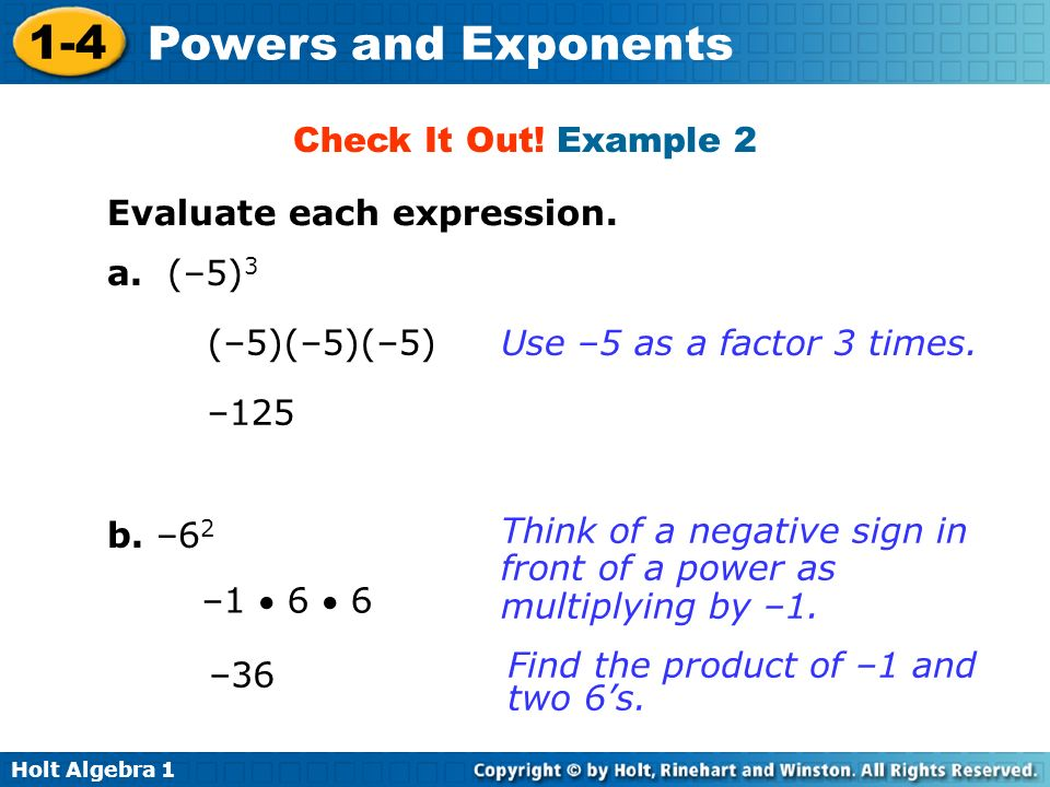 Check It Out! Example 2 Evaluate each expression. a. (–5)3. (–5)(–5)(–5) Use –5 as a factor 3 times.