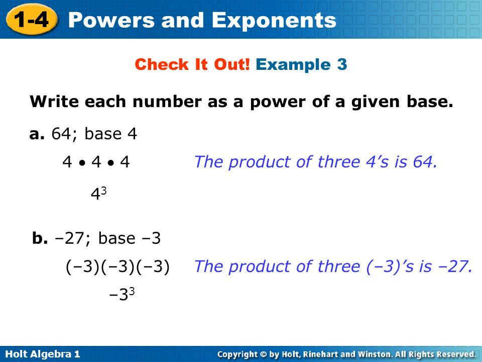 Check It Out! Example 3Write each number as a power of a given base. a. 64; base 4. 4  4  4. The product of three 4's is 64.