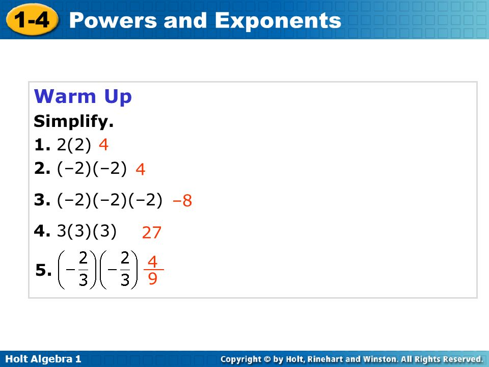 Warm Up Simplify. 1. 2(2) 2. (–2)(–2) 3. (–2)(–2)(–2) (3)(3) 4