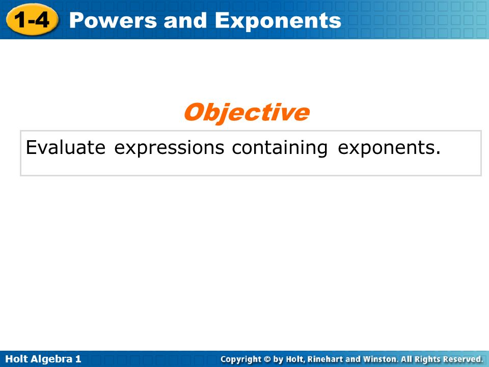 Objective Evaluate expressions containing exponents.