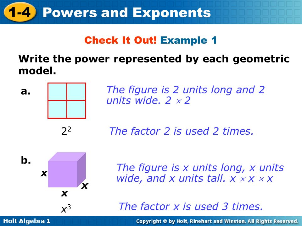 Check It Out! Example 1 Write the power represented by each geometric model. a. The figure is 2 units long and 2 units wide. 2  2.