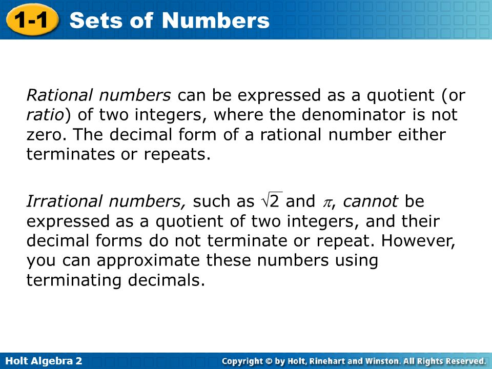 Rational numbers can be expressed as a quotient (or ratio) of two integers, where the denominator is not zero. The decimal form of a rational number either terminates or repeats.