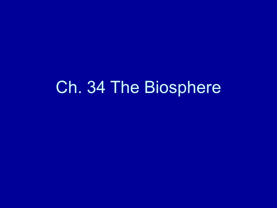 Ch. 34 The Biosphere