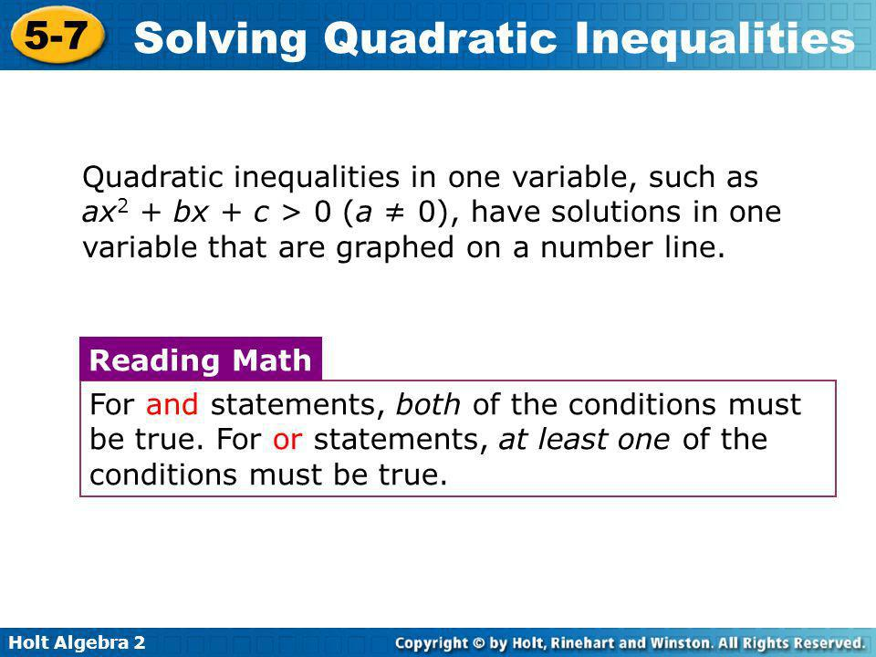 Quadratic inequalities in one variable, such as ax2 + bx + c > 0 (a ≠ 0), have solutions in one variable that are graphed on a number line.