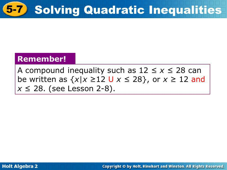 A compound inequality such as 12 ≤ x ≤ 28 can be written as {x|x ≥12 U x ≤ 28}, or x ≥ 12 and x ≤ 28. (see Lesson 2-8).