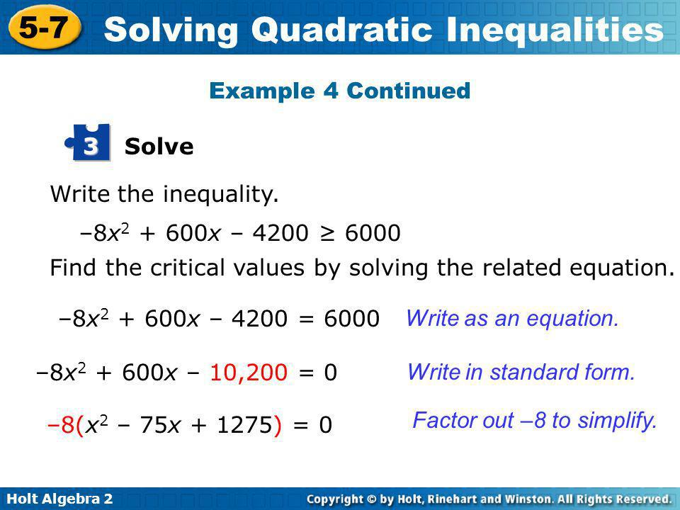 Example 4 Continued Solve. 3. Write the inequality. –8x2 + 600x – 4200 ≥ 6000. Find the critical values by solving the related equation.