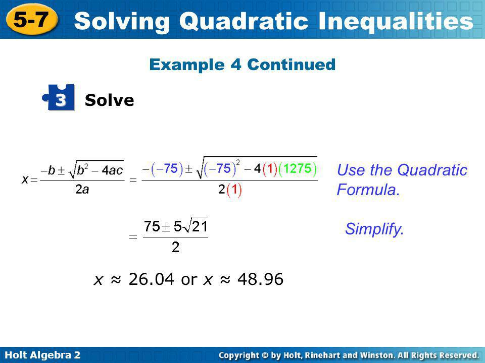 Example 4 Continued Solve 3 Use the Quadratic Formula. Simplify. x ≈ 26.04 or x ≈ 48.96